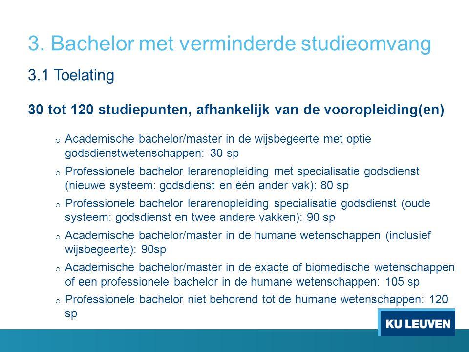 3. Bachelor met verminderde studieomvang 3.1 Toelating 30 tot 120 studiepunten, afhankelijk van de vooropleiding(en) o Academische bachelor/master in
