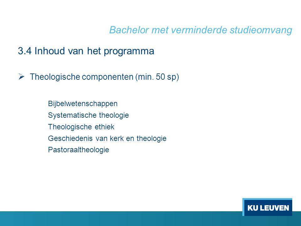Bachelor met verminderde studieomvang 3.4 Inhoud van het programma  Theologische componenten (min.