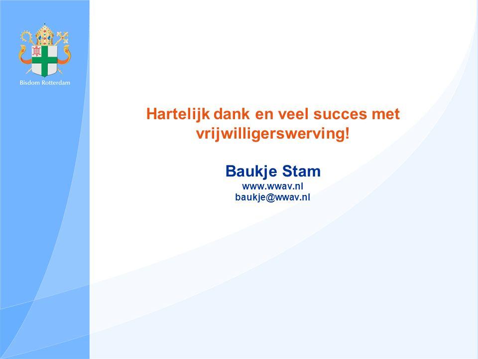 Hartelijk dank en veel succes met vrijwilligerswerving! Baukje Stam www.wwav.nl baukje@wwav.nl