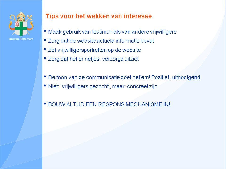 Wervingsmethoden: interesse wekken Interesse wekken kan via diverse middelen:  Advertenties  Lokale radio  Folders met oproep  Enquête onder parochianen, waar loop jij warm voor.