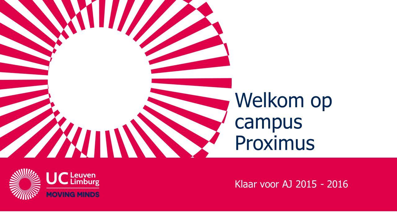 Welkom op campus Proximus Klaar voor AJ 2015 - 2016