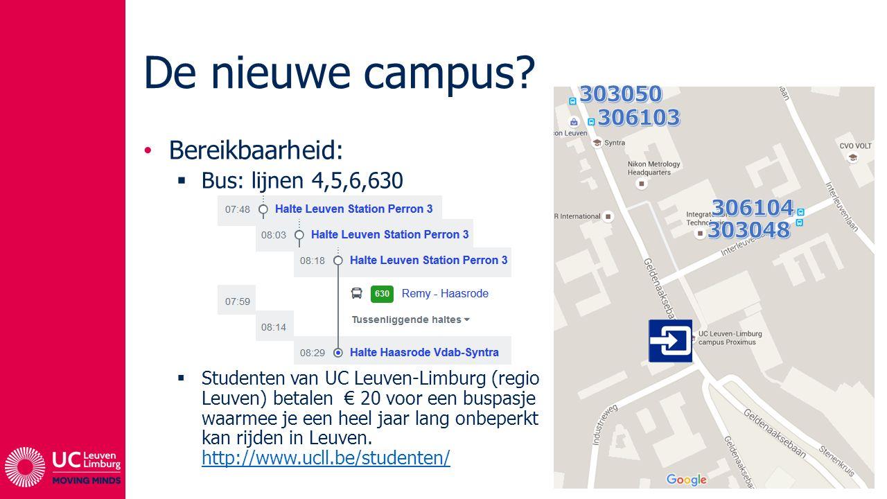 De nieuwe campus? Bereikbaarheid:  Bus: lijnen 4,5,6,630  Studenten van UC Leuven-Limburg (regio Leuven) betalen € 20 voor een buspasje waarmee je e