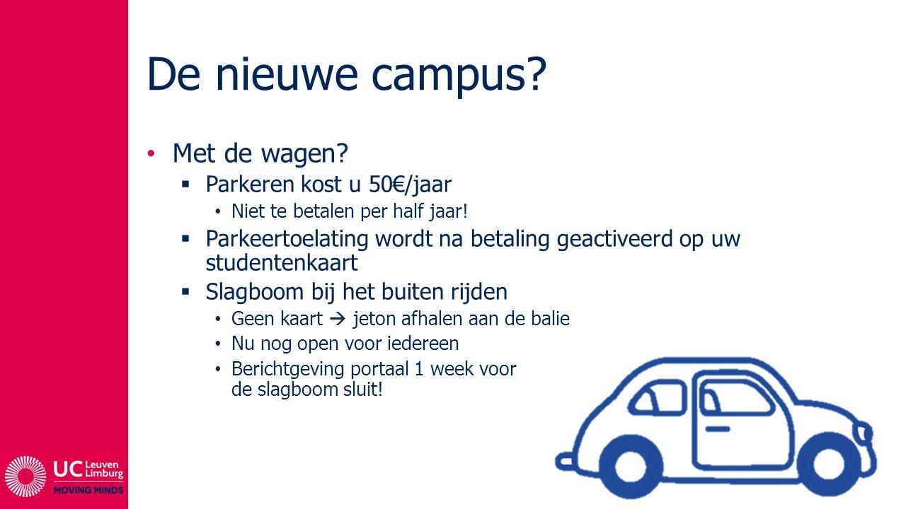 De nieuwe campus? Met de wagen?  Parkeren kost u 50€/jaar Niet te betalen per half jaar!  Parkeertoelating wordt na betaling geactiveerd op uw stude