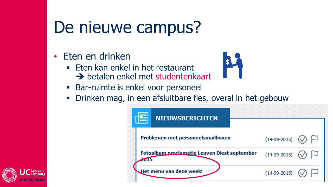 De nieuwe campus? Eten en drinken  Eten kan enkel in het restaurant  betalen enkel met studentenkaart  Bar-ruimte is enkel voor personeel  Drinken