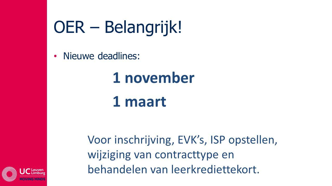 OER – Belangrijk! Nieuwe deadlines: 1 november 1 maart Voor inschrijving, EVK's, ISP opstellen, wijziging van contracttype en behandelen van leerkredi