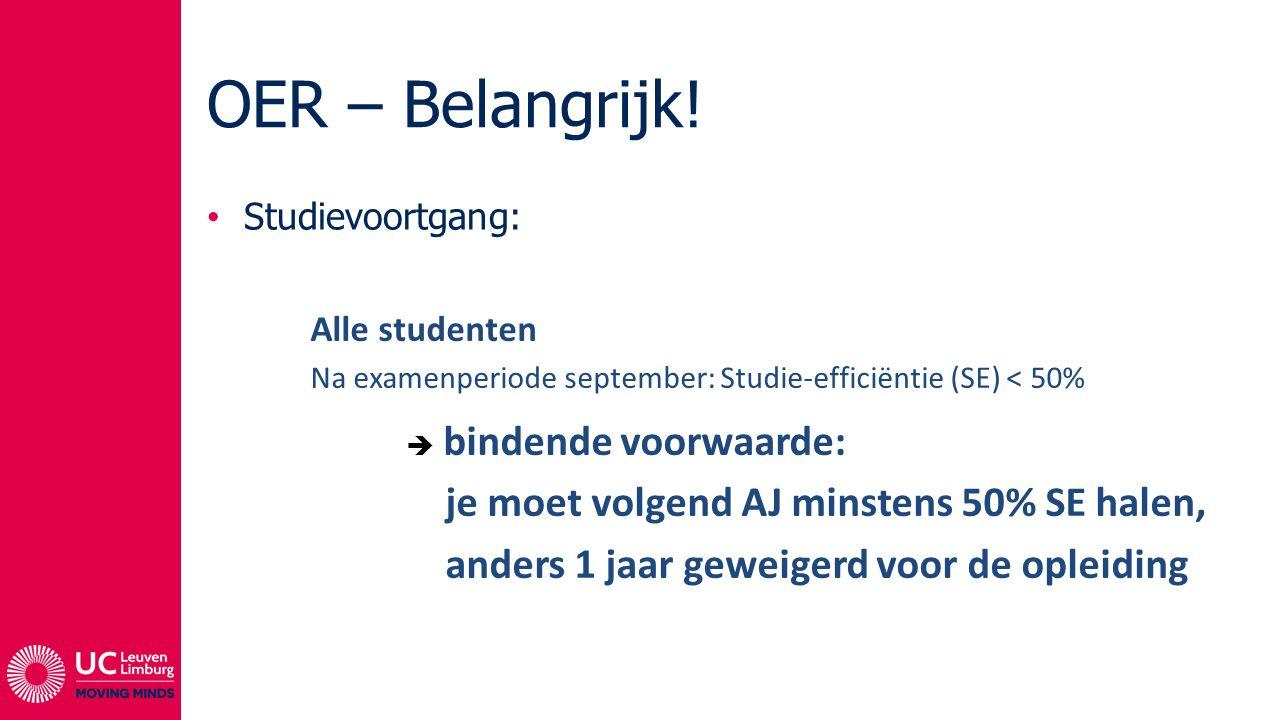 OER – Belangrijk! Studievoortgang: Alle studenten Na examenperiode september: Studie-efficiëntie (SE) < 50%  bindende voorwaarde: je moet volgend AJ
