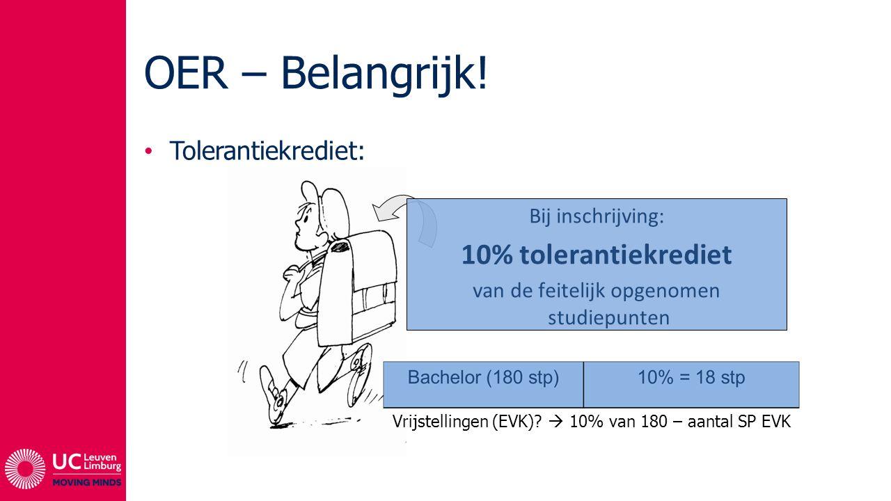 OER – Belangrijk! Tolerantiekrediet: Bij inschrijving: 10% tolerantiekrediet van de feitelijk opgenomen studiepunten Vrijstellingen (EVK)?  10% van 1