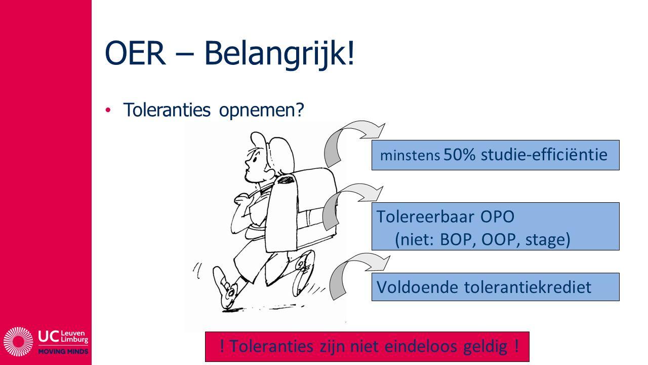 OER – Belangrijk! Toleranties opnemen? minstens 50% studie-efficiëntie Tolereerbaar OPO (niet: BOP, OOP, stage) Voldoende tolerantiekrediet ! Tolerant