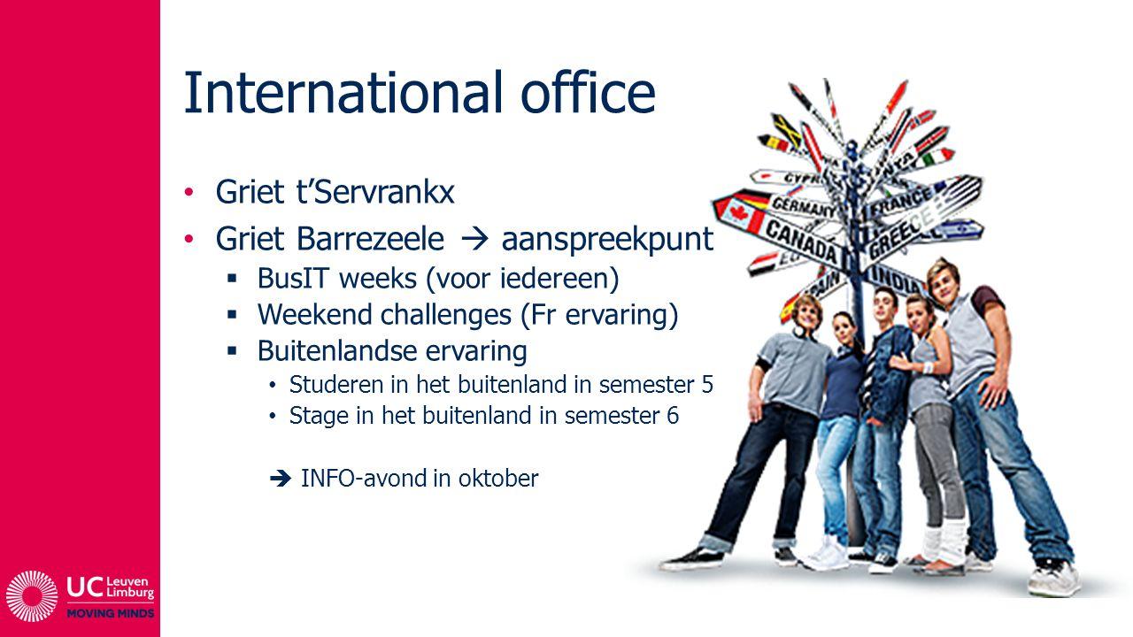 International office Griet t'Servrankx Griet Barrezeele  aanspreekpunt  BusIT weeks (voor iedereen)  Weekend challenges (Fr ervaring)  Buitenlands