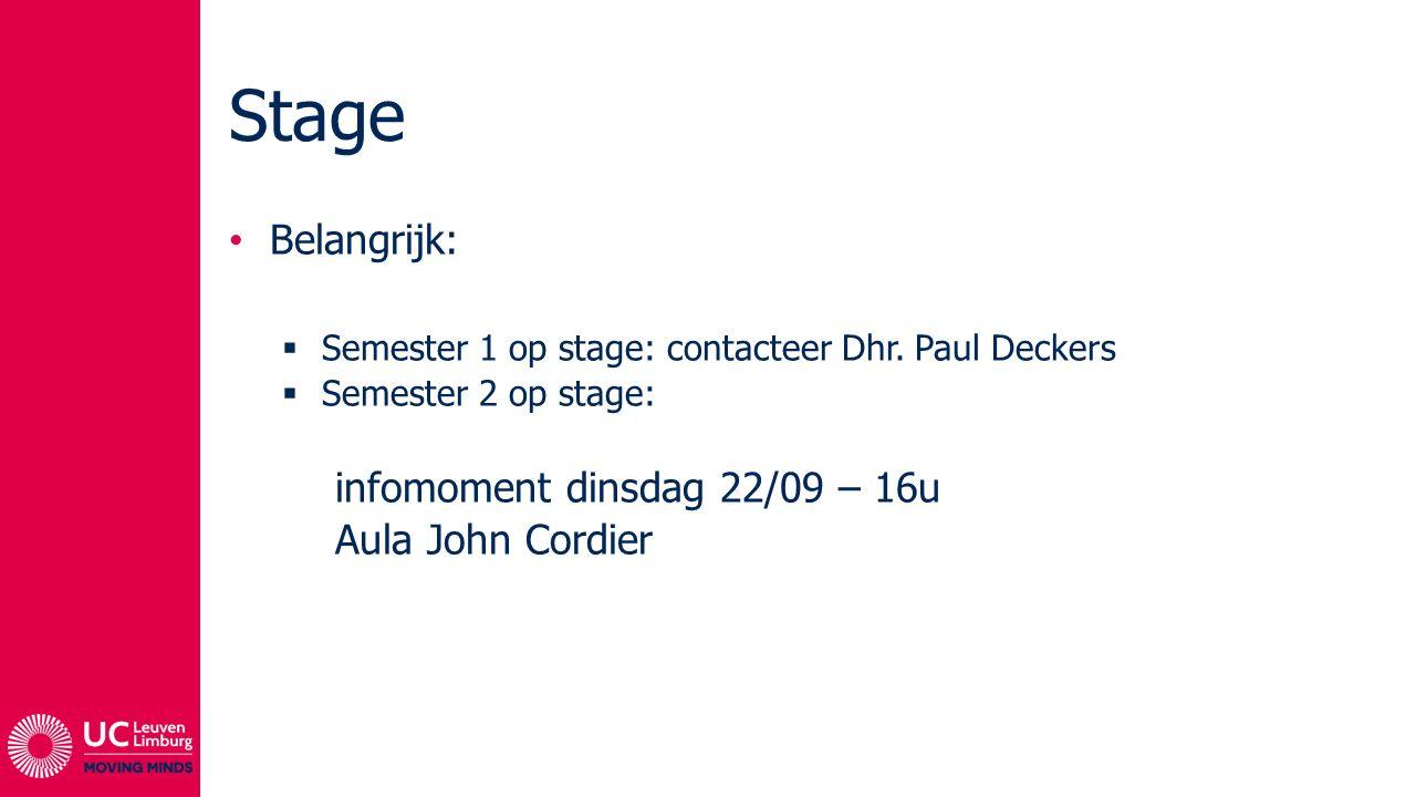 Stage Belangrijk:  Semester 1 op stage: contacteer Dhr. Paul Deckers  Semester 2 op stage: infomoment dinsdag 22/09 – 16u Aula John Cordier