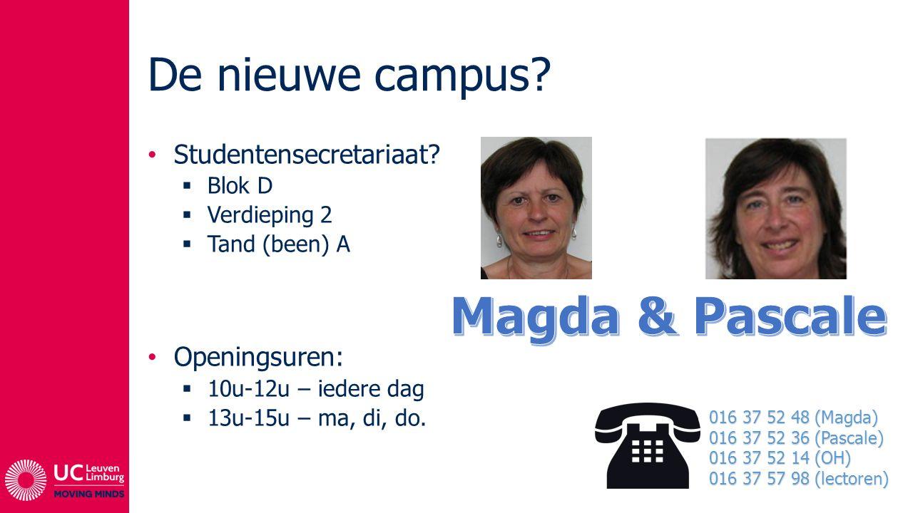 De nieuwe campus? Studentensecretariaat?  Blok D  Verdieping 2  Tand (been) A Openingsuren:  10u-12u – iedere dag  13u-15u – ma, di, do. 016 37 5