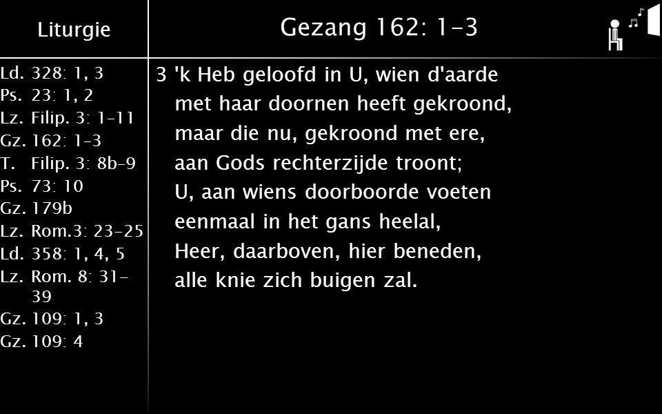Liturgie Ld.328: 1, 3 Ps.23: 1, 2 Lz.Filip. 3: 1–11 Gz.162: 1–3 T.
