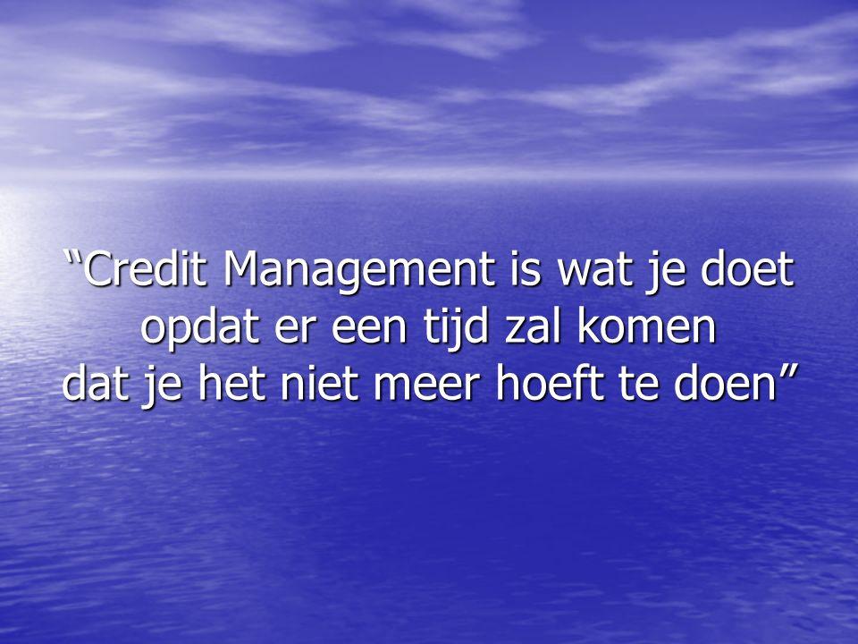 Credit Management is wat je doet opdat er een tijd zal komen dat je het niet meer hoeft te doen