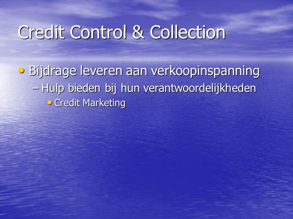 Credit Control & Collection Bijdrage leveren aan verkoopinspanning Bijdrage leveren aan verkoopinspanning –Hulp bieden bij hun verantwoordelijkheden Credit Marketing Credit Marketing