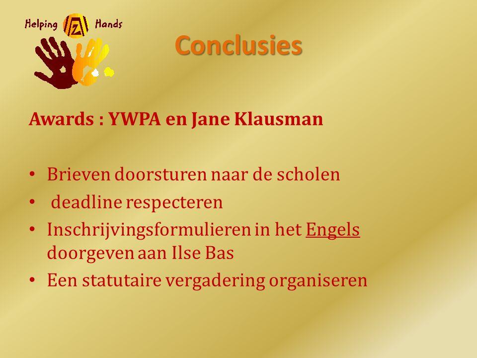 Conclusies Awards : YWPA en Jane Klausman Brieven doorsturen naar de scholen deadline respecteren Inschrijvingsformulieren in het Engels doorgeven aan Ilse Bas Een statutaire vergadering organiseren