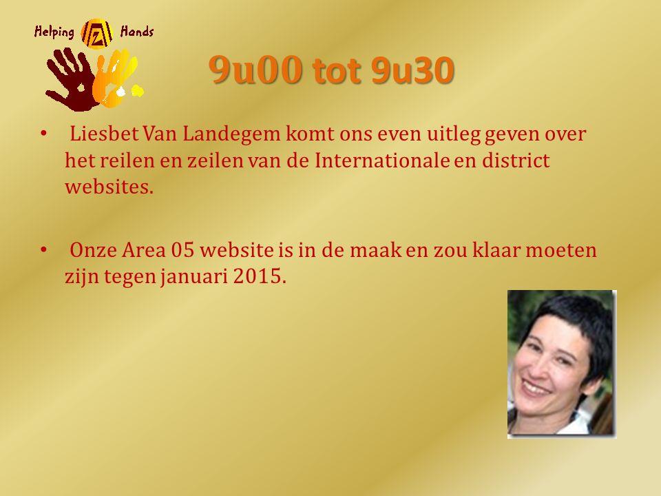 9u00 tot 9u30 Liesbet Van Landegem komt ons even uitleg geven over het reilen en zeilen van de Internationale en district websites. Onze Area 05 websi