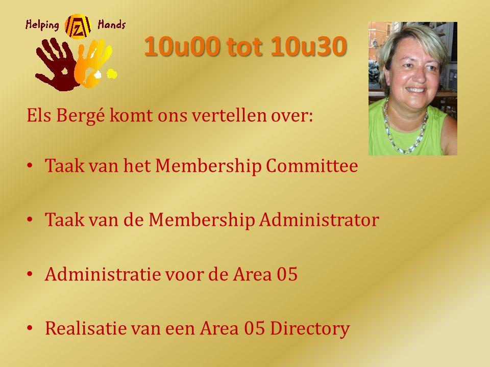 10u00 tot 10u30 Els Bergé komt ons vertellen over: Taak van het Membership Committee Taak van de Membership Administrator Administratie voor de Area 05 Realisatie van een Area 05 Directory