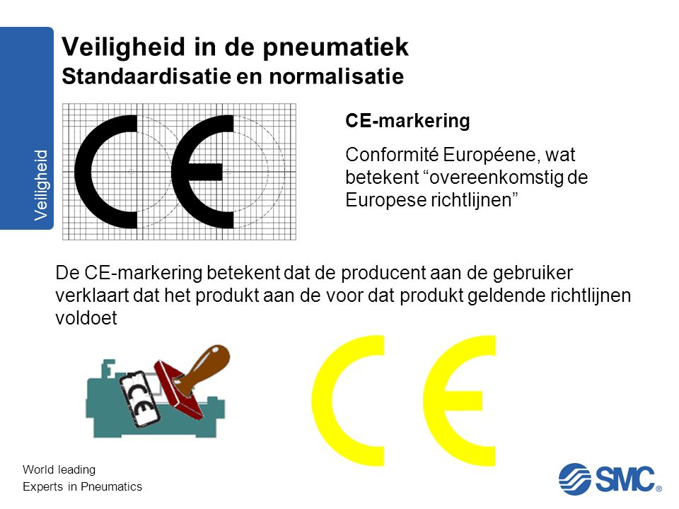 """World leading Experts in Pneumatics Veiligheid CE-markering Conformité Européene, wat betekent """"overeenkomstig de Europese richtlijnen"""" De CE-markerin"""