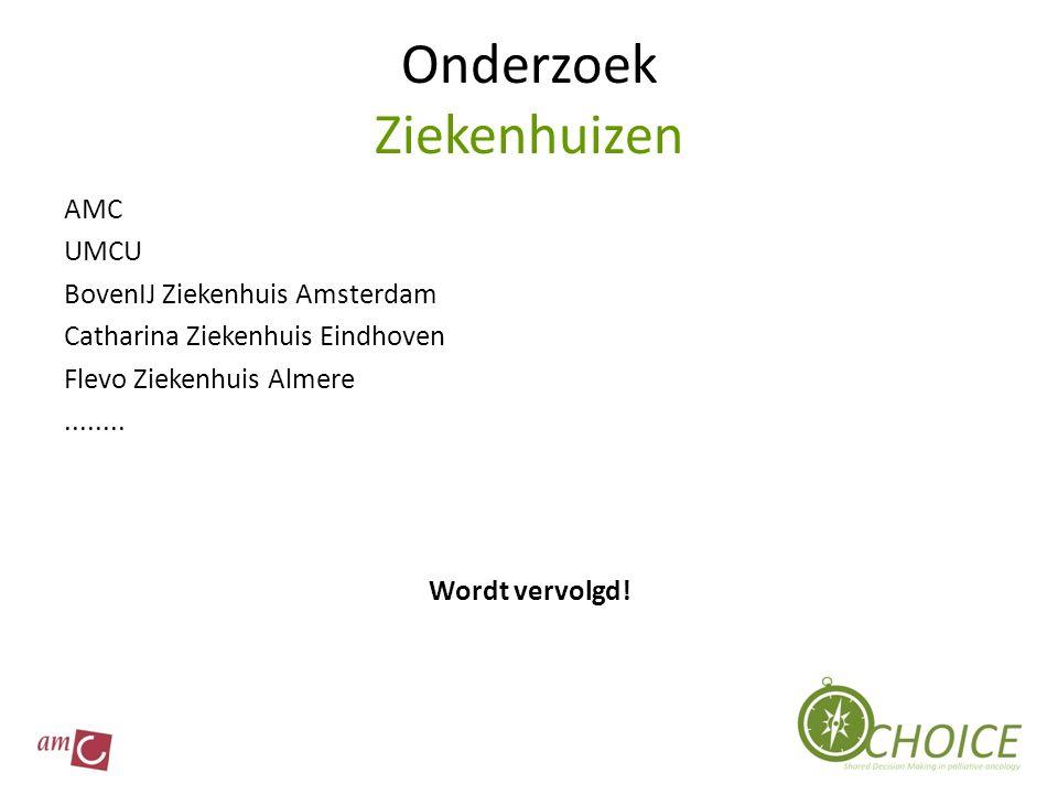 Onderzoek Ziekenhuizen AMC UMCU BovenIJ Ziekenhuis Amsterdam Catharina Ziekenhuis Eindhoven Flevo Ziekenhuis Almere........ Wordt vervolgd!