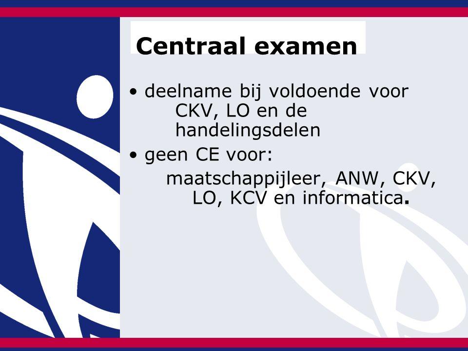deelname bij voldoende voor CKV, LO en de handelingsdelen geen CE voor: maatschappijleer, ANW, CKV, LO, KCV en informatica.