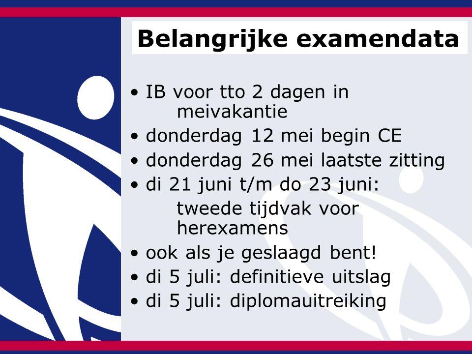 IB voor tto 2 dagen in meivakantie donderdag 12 mei begin CE donderdag 26 mei laatste zitting di 21 juni t/m do 23 juni: tweede tijdvak voor herexamens ook als je geslaagd bent.