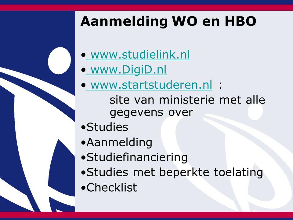 Aanmelding WO en HBO www.studielink.nl www.DigiD.nl www.startstuderen.nl : www.startstuderen.nl site van ministerie met alle gegevens over Studies Aanmelding Studiefinanciering Studies met beperkte toelating Checklist