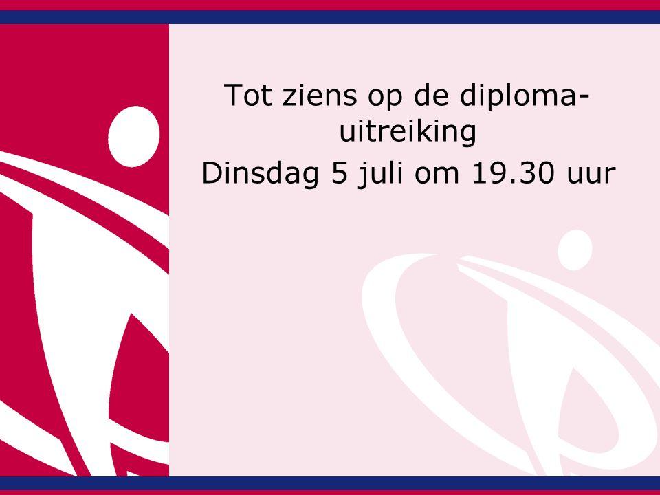 Tot ziens op de diploma- uitreiking Dinsdag 5 juli om 19.30 uur