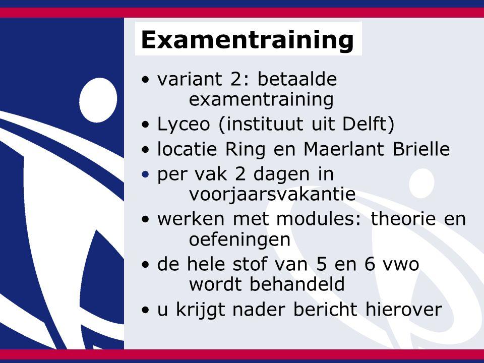 variant 2: betaalde examentraining Lyceo (instituut uit Delft) locatie Ring en Maerlant Brielle per vak 2 dagen in voorjaarsvakantie werken met modules: theorie en oefeningen de hele stof van 5 en 6 vwo wordt behandeld u krijgt nader bericht hierover Examentraining