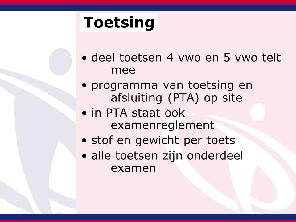 deel toetsen 4 vwo en 5 vwo telt mee programma van toetsing en afsluiting (PTA) op site in PTA staat ook examenreglement stof en gewicht per toets alle toetsen zijn onderdeel examen Toetsing