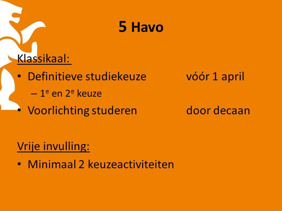5 Havo Klassikaal: Definitieve studiekeuzevóór 1 april – 1 e en 2 e keuze Voorlichting studeren door decaan Vrije invulling: Minimaal 2 keuzeactiviteiten