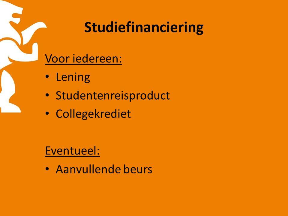 Studiefinanciering Voor iedereen: Lening Studentenreisproduct Collegekrediet Eventueel: Aanvullende beurs
