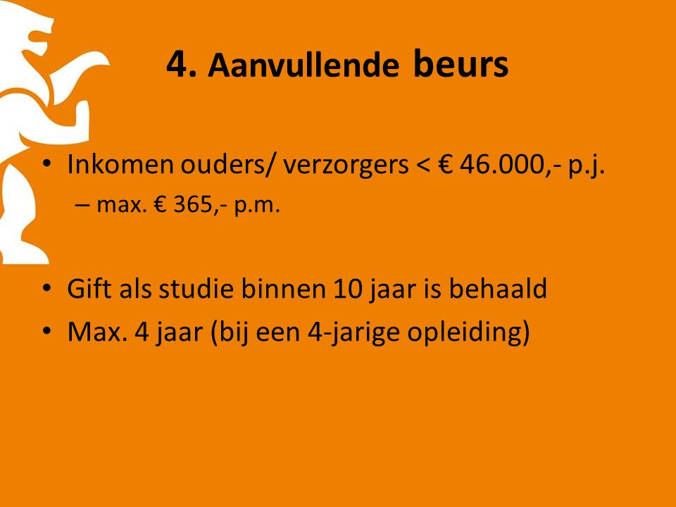 4.Aanvullende beurs Inkomen ouders/ verzorgers < € 46.000,- p.j.