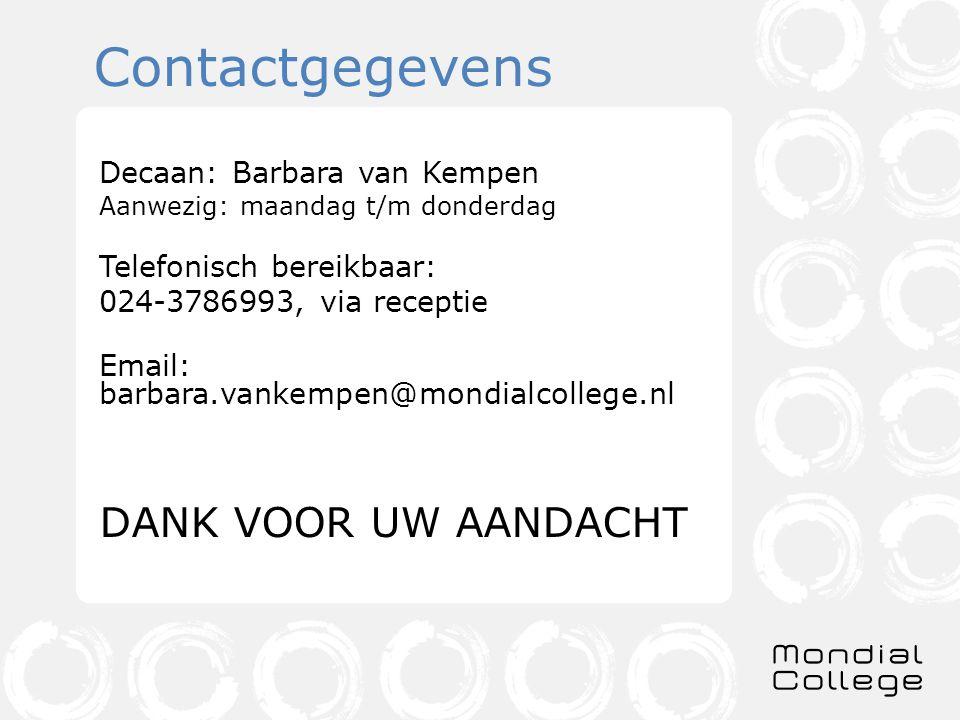 Contactgegevens Decaan: Barbara van Kempen Aanwezig: maandag t/m donderdag Telefonisch bereikbaar: 024-3786993, via receptie Email: barbara.vankempen@mondialcollege.nl DANK VOOR UW AANDACHT