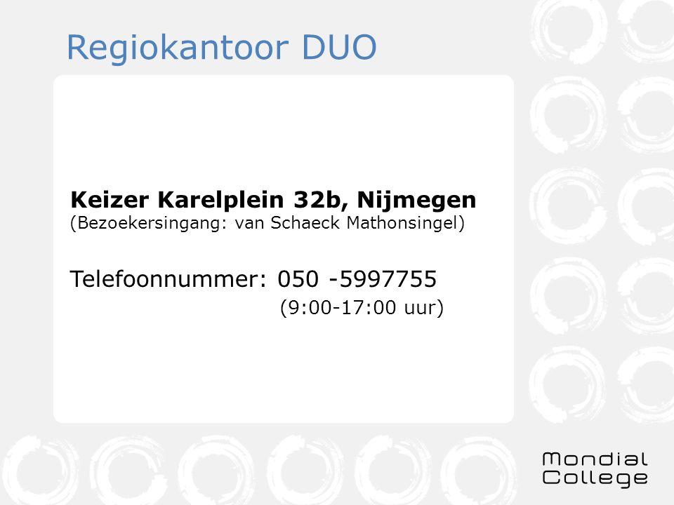 Regiokantoor DUO Keizer Karelplein 32b, Nijmegen (Bezoekersingang: van Schaeck Mathonsingel) Telefoonnummer: 050 -5997755 (9:00-17:00 uur)