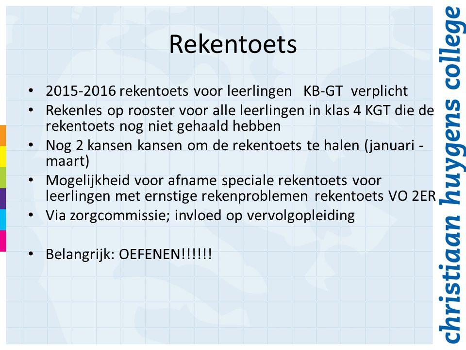 Rekentoets 2015-2016 rekentoets voor leerlingen KB-GT verplicht Rekenles op rooster voor alle leerlingen in klas 4 KGT die de rekentoets nog niet gehaald hebben Nog 2 kansen kansen om de rekentoets te halen (januari - maart) Mogelijkheid voor afname speciale rekentoets voor leerlingen met ernstige rekenproblemen rekentoets VO 2ER Via zorgcommissie; invloed op vervolgopleiding Belangrijk: OEFENEN!!!!!!
