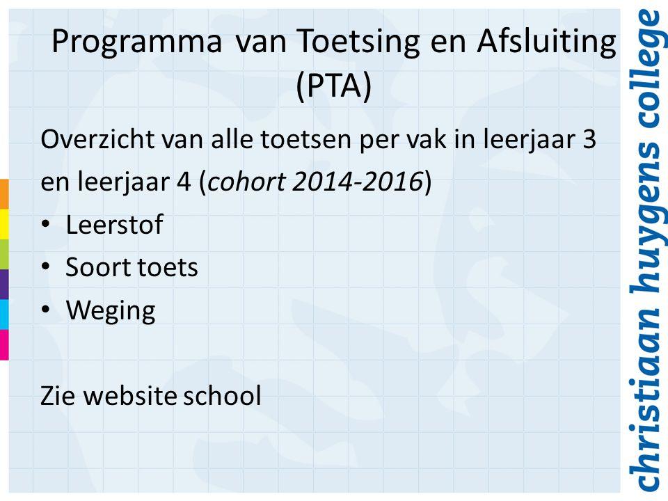 Programma van Toetsing en Afsluiting (PTA) Overzicht van alle toetsen per vak in leerjaar 3 en leerjaar 4 (cohort 2014-2016) Leerstof Soort toets Weging Zie website school