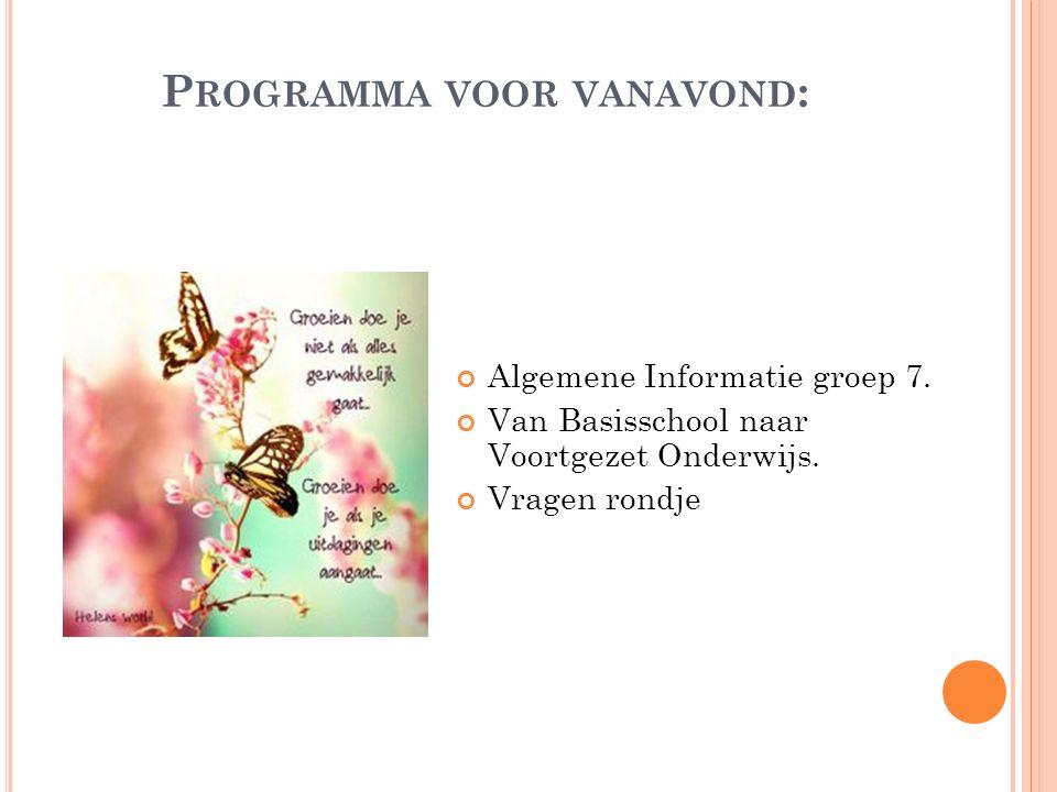 P ROGRAMMA VOOR VANAVOND : Algemene Informatie groep 7. Van Basisschool naar Voortgezet Onderwijs. Vragen rondje