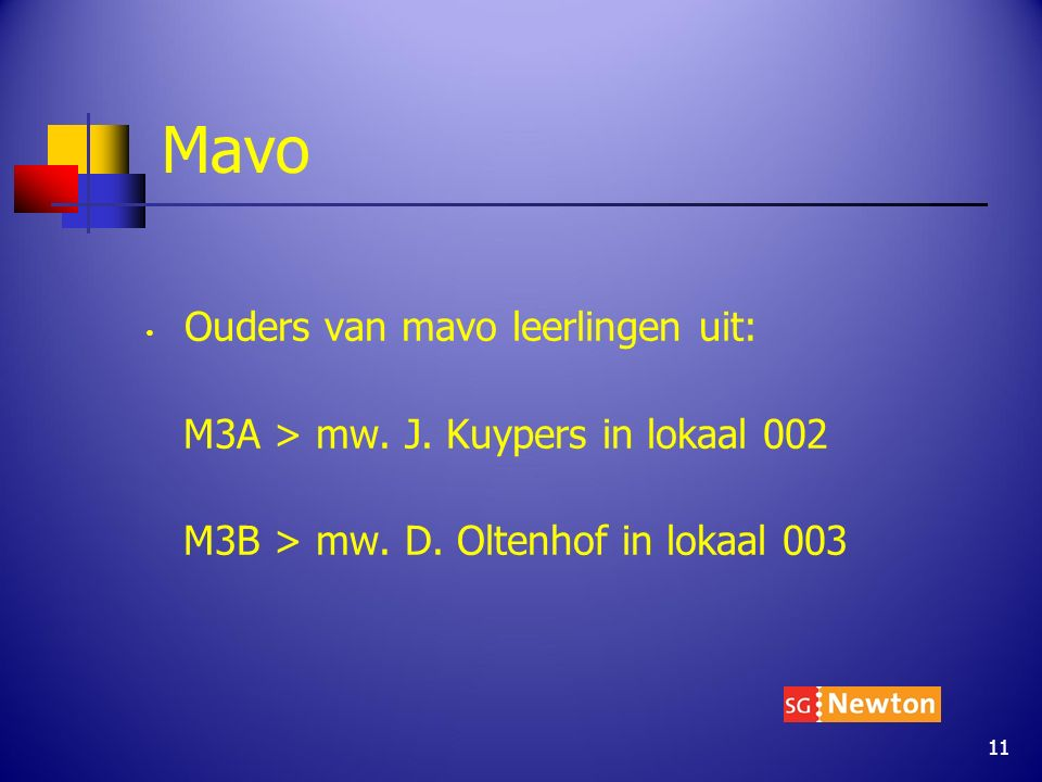 Mavo Ouders van mavo leerlingen uit: M3A > mw. J. Kuypers in lokaal 002 M3B > mw. D. Oltenhof in lokaal 003 11