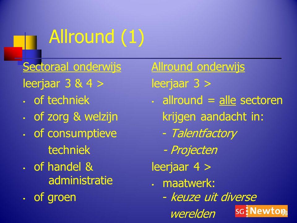 Allround (1) Sectoraal onderwijs leerjaar 3 & 4 > of techniek of zorg & welzijn of consumptieve techniek of handel & administratie of groen Allround o