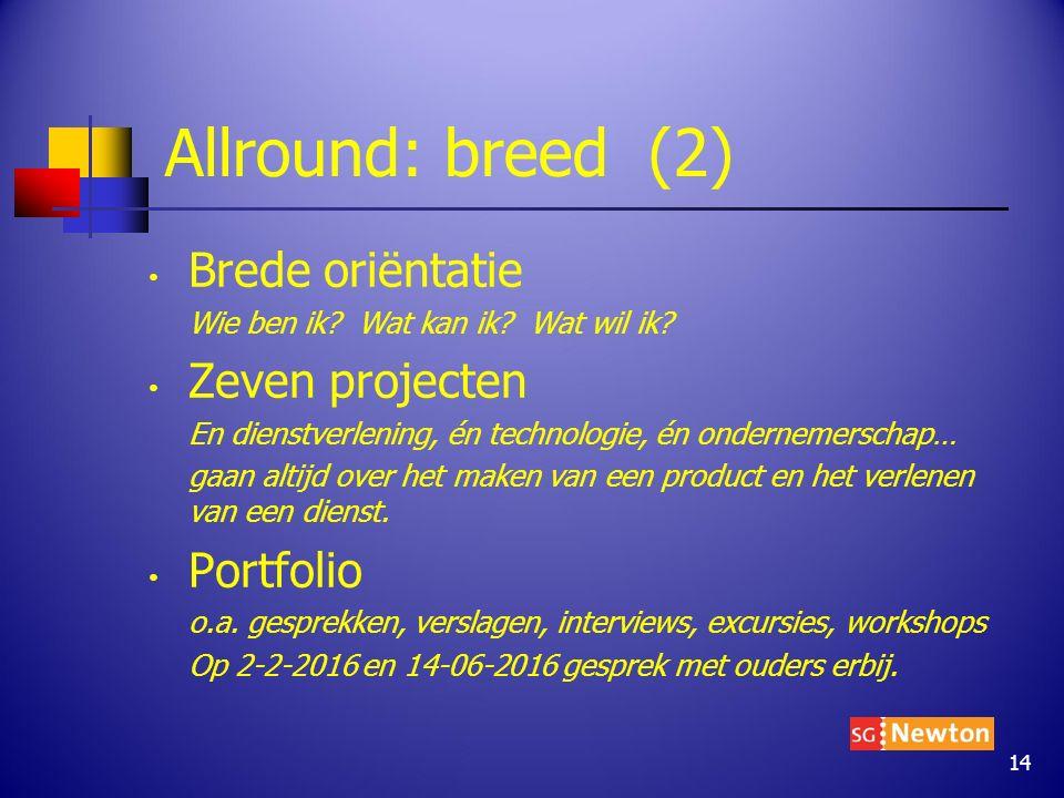 Allround: breed (2) Brede oriëntatie Wie ben ik? Wat kan ik? Wat wil ik? Zeven projecten En dienstverlening, én technologie, én ondernemerschap… gaan