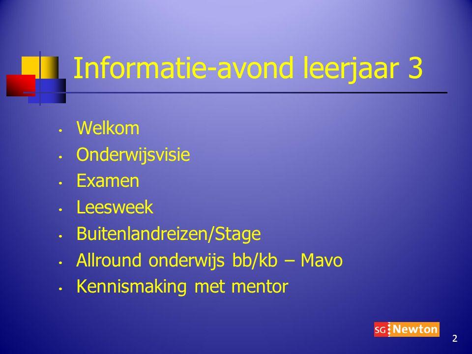 Informatie-avond leerjaar 3 Welkom Onderwijsvisie Examen Leesweek Buitenlandreizen/Stage Allround onderwijs bb/kb – Mavo Kennismaking met mentor 2