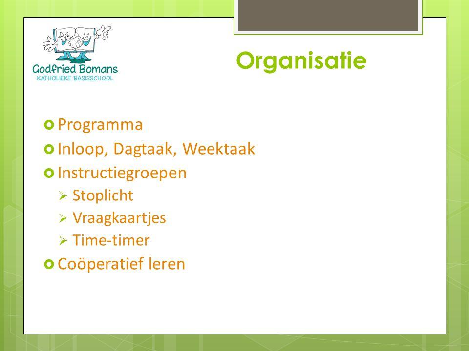  Programma  Inloop, Dagtaak, Weektaak  Instructiegroepen  Stoplicht  Vraagkaartjes  Time-timer  Coöperatief leren Organisatie