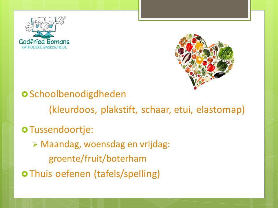  Schoolbenodigdheden (kleurdoos, plakstift, schaar, etui, elastomap)  Tussendoortje:  Maandag, woensdag en vrijdag: groente/fruit/boterham  Thuis