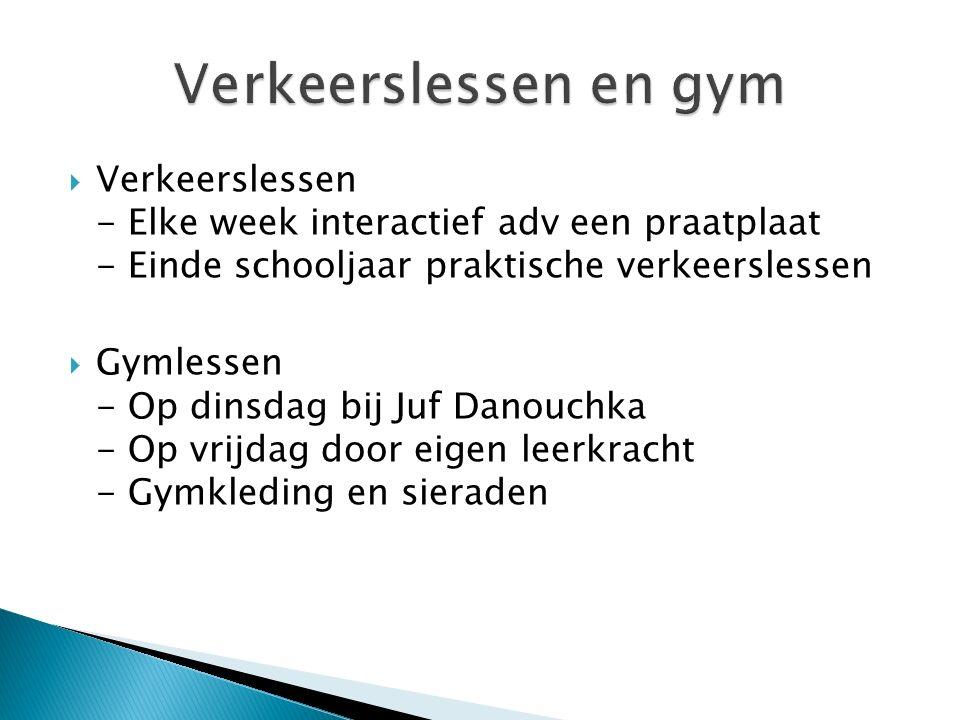  Verkeerslessen - Elke week interactief adv een praatplaat - Einde schooljaar praktische verkeerslessen  Gymlessen - Op dinsdag bij Juf Danouchka - Op vrijdag door eigen leerkracht - Gymkleding en sieraden