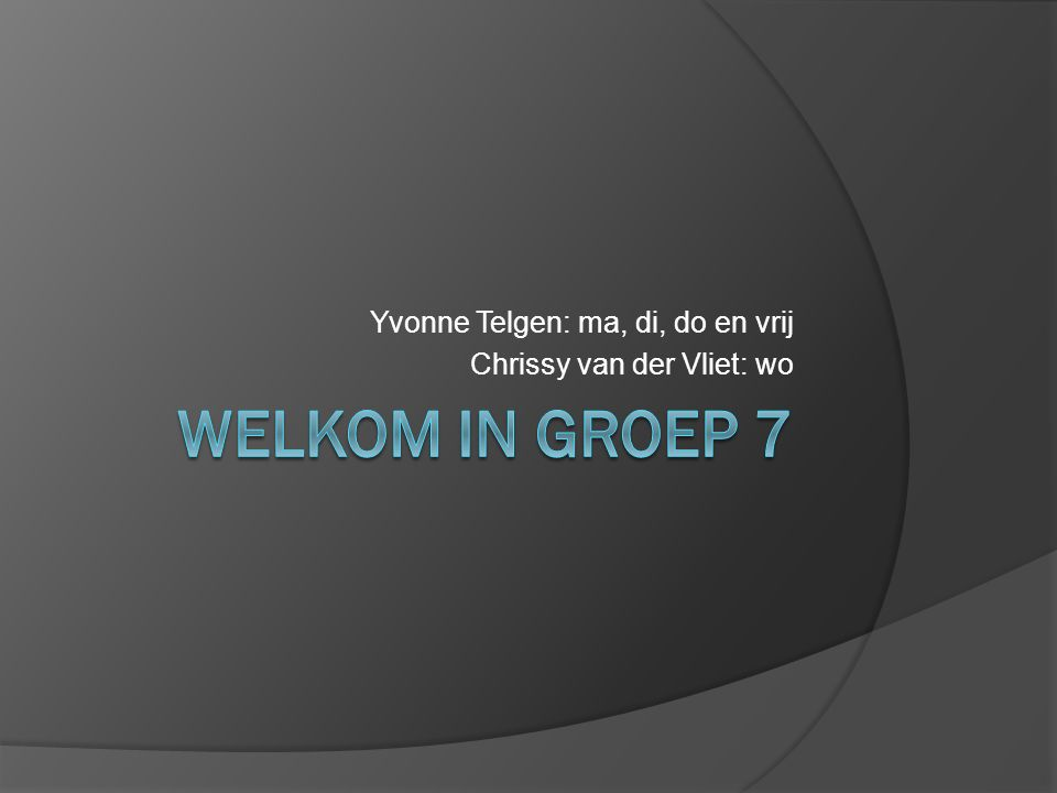 Yvonne Telgen: ma, di, do en vrij Chrissy van der Vliet: wo