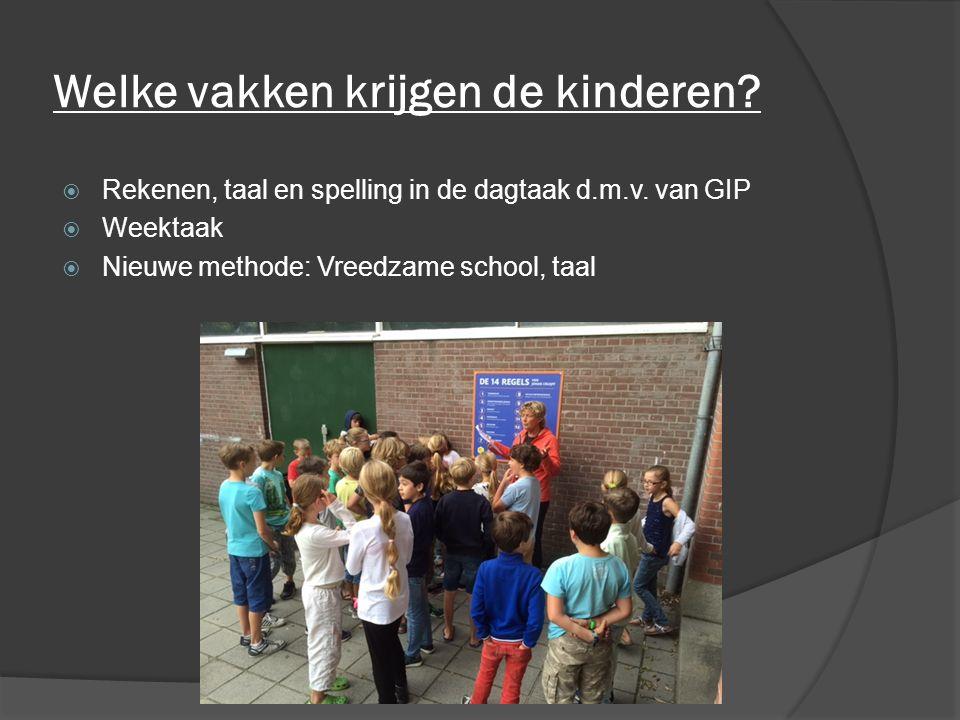 Welke vakken krijgen de kinderen?  Rekenen, taal en spelling in de dagtaak d.m.v. van GIP  Weektaak  Nieuwe methode: Vreedzame school, taal