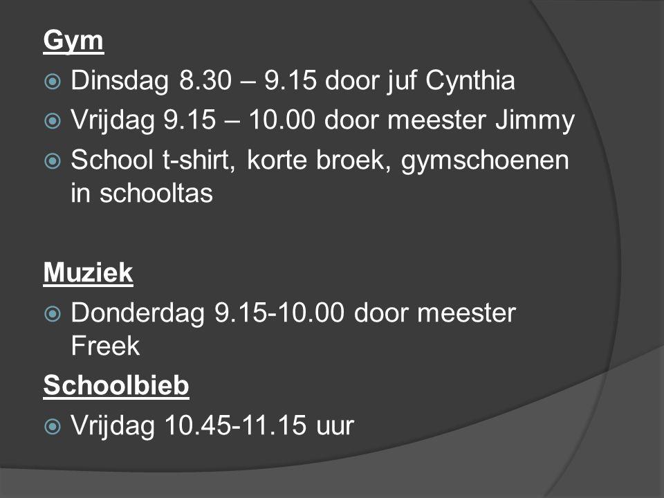 Gym  Dinsdag 8.30 – 9.15 door juf Cynthia  Vrijdag 9.15 – 10.00 door meester Jimmy  School t-shirt, korte broek, gymschoenen in schooltas Muziek  Donderdag 9.15-10.00 door meester Freek Schoolbieb  Vrijdag 10.45-11.15 uur