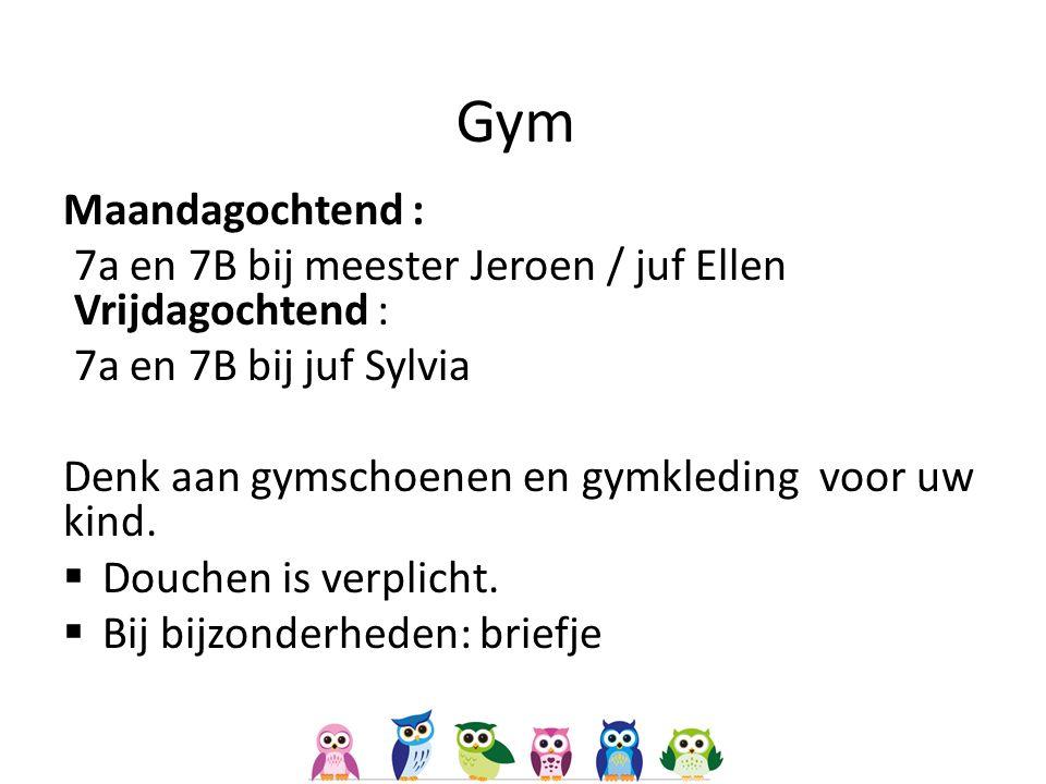 Maandagochtend : 7a en 7B bij meester Jeroen / juf Ellen Vrijdagochtend : 7a en 7B bij juf Sylvia Denk aan gymschoenen en gymkleding voor uw kind.  D