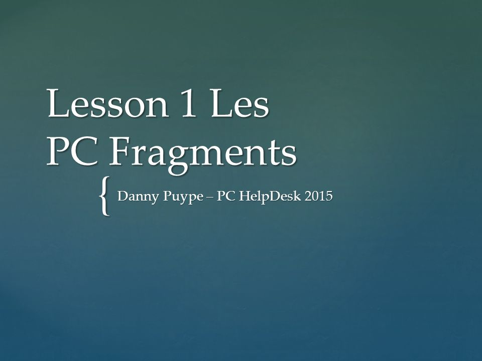{ Lesson 1 Les PC Fragments Danny Puype – PC HelpDesk 2015