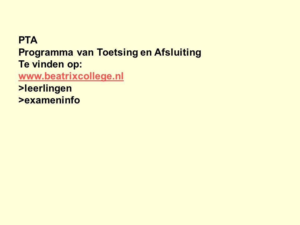 PTA Programma van Toetsing en Afsluiting Te vinden op: www.beatrixcollege.nl >leerlingen >exameninfo